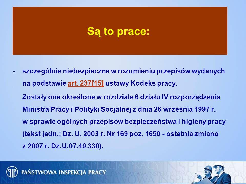 Są to prace: szczególnie niebezpieczne w rozumieniu przepisów wydanych na podstawie art. 237[15] ustawy Kodeks pracy.